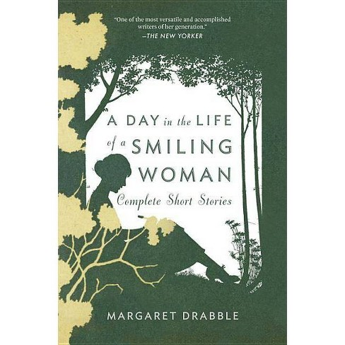 A Day in the Life of a Smiling Woman: Complete Short Stories - by  Margaret Drabble (Paperback) - image 1 of 1