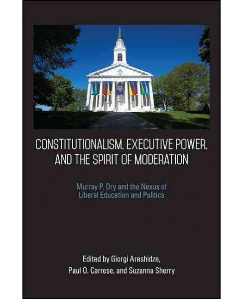 Constitutionalism, Executive Power, and the Spirit of Moderation : Murray P. Dry and the Nexus of - image 1 of 1