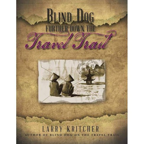 Blind Dog Further Down the Travel Trail - by  Larry Kritcher (Paperback) - image 1 of 1