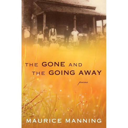 Gone and the Going Away - by  Maurice Manning (Hardcover) - image 1 of 1