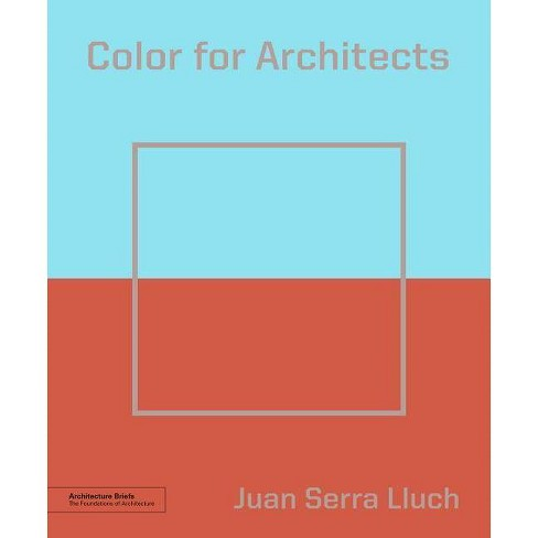 Color for Architects (Architecture Brief) - (Architecture Briefs) by  Juan Serra Lluch (Paperback) - image 1 of 1