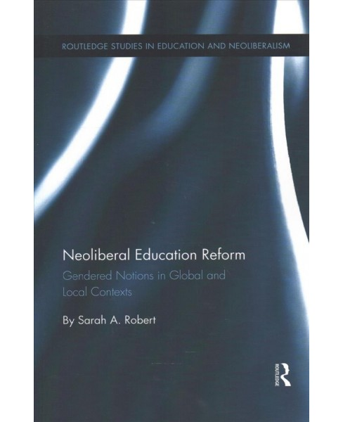 Neoliberal Education Reform : Gendered Notions in Global and Local Contexts (Paperback) (Sarah A. - image 1 of 1