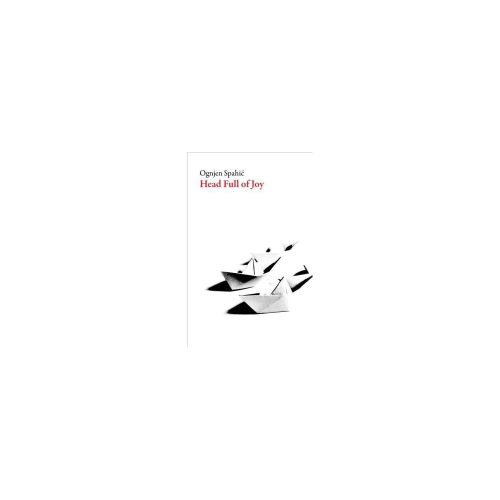 Head Full of Joy - by Ognjen Spahic (Paperback)
