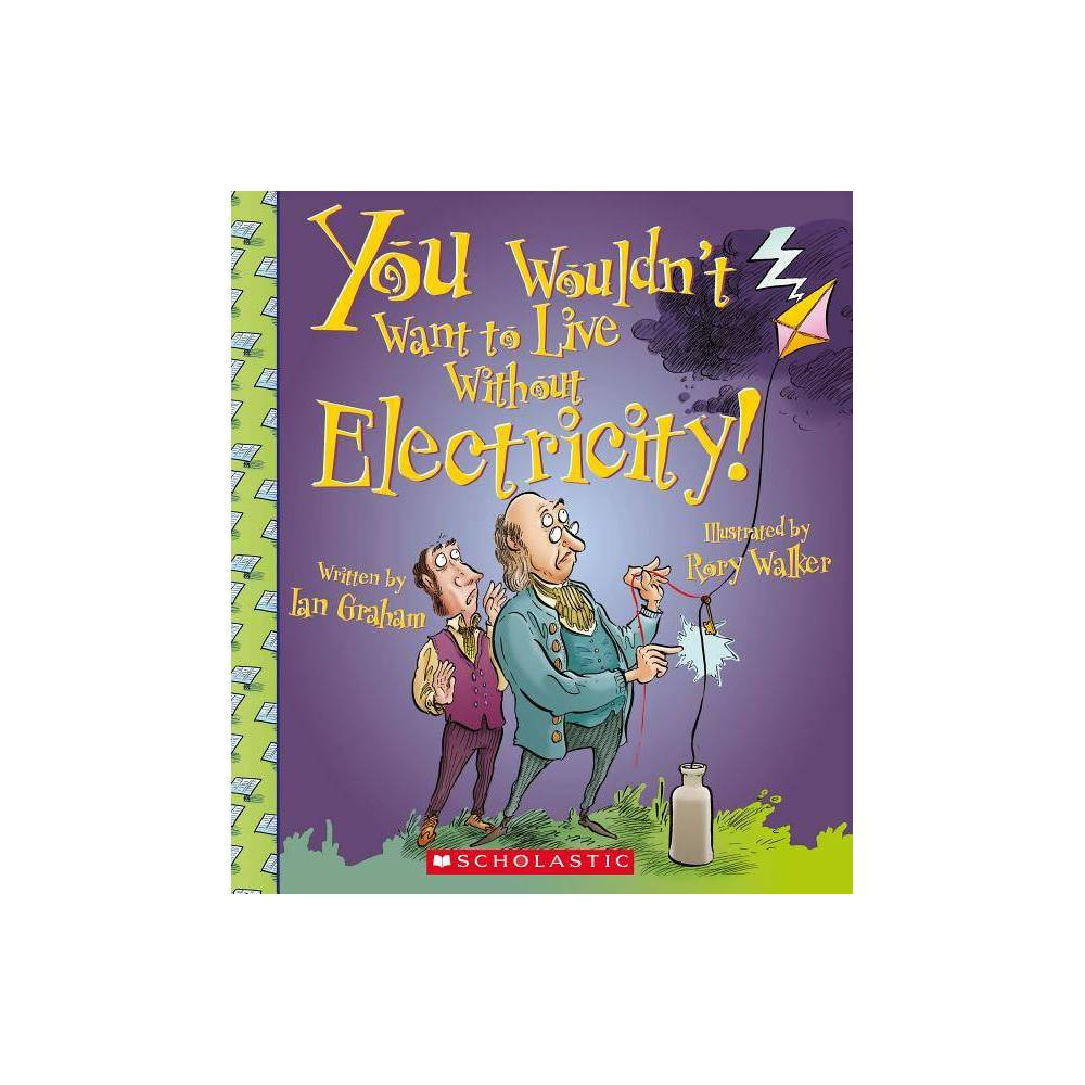 You Wouldn T Want To Live Without Electricity By Ian Graham Paperback
