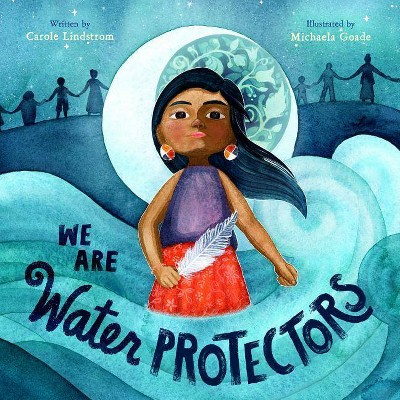 We Are Water Protectors - by Carole Lindstrom (Hardcover)