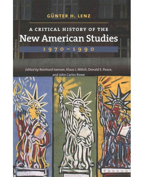 Critical History of the New American Studies, 1970-1990 (Paperback) (Gu00fcnter H. Lenz) - image 1 of 1
