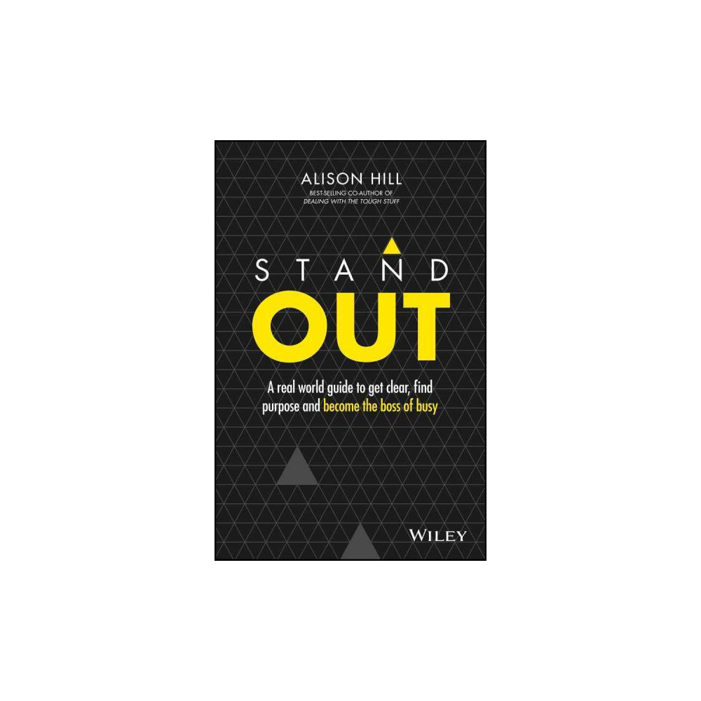 Stand Out : A Real World Guide to Get Clear, Find Purpose and Become the Boss of Busy (Paperback)