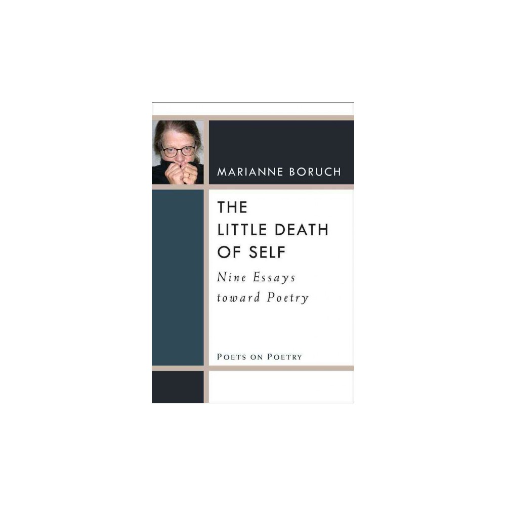 Little Death of Self : Nine Essays Toward Poetry (Paperback) (Marianne Boruch)