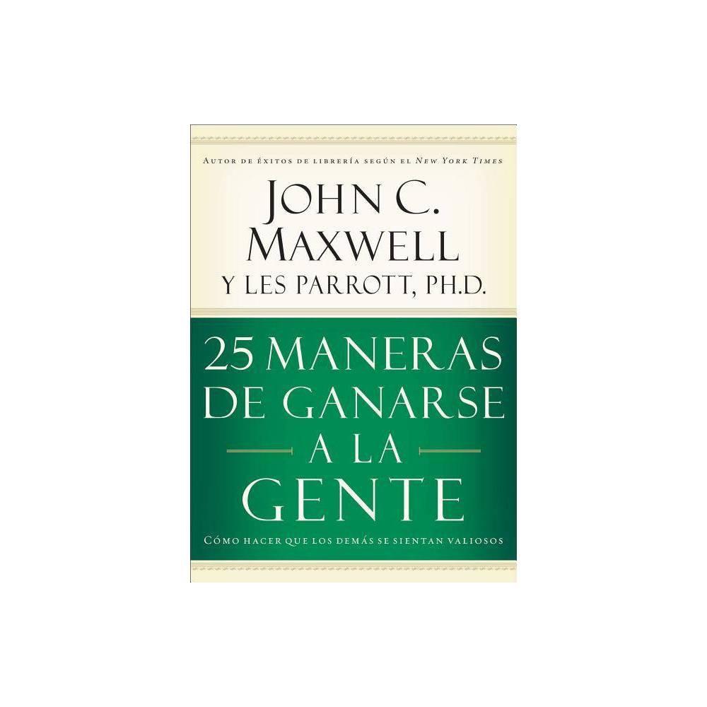 25 Maneras De Ganarse A La Gente By John C Maxwell Paperback