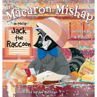 The Macaron Mishap as told by Jack the Raccoon - by  K Patton (Hardcover)