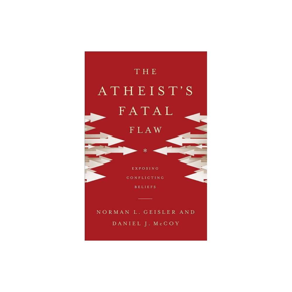 The Atheist S Fatal Flaw By Norman L Geisler Daniel J Mccoy Paperback