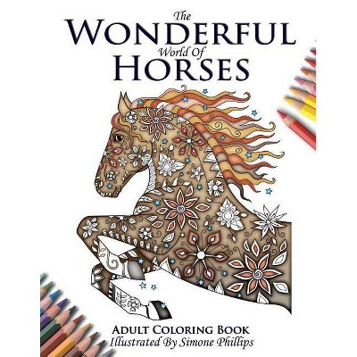 - The Wonderful World Of Horses - Adult Coloring / Colouring Book - By  Phillips Simone (Paperback) : Target