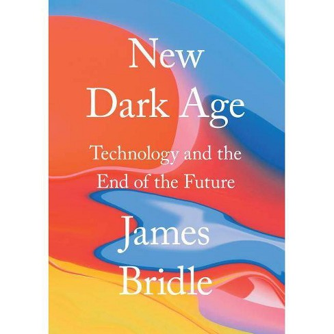 New Dark Age - by  James Bridle (Hardcover) - image 1 of 1
