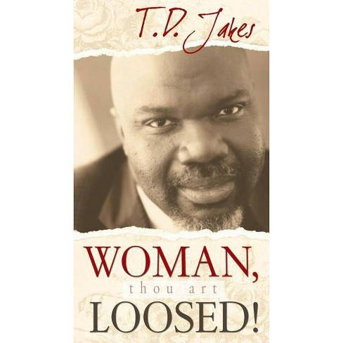 Woman, Thou Art Loosed! - by  T D Jakes (Paperback) - image 1 of 1