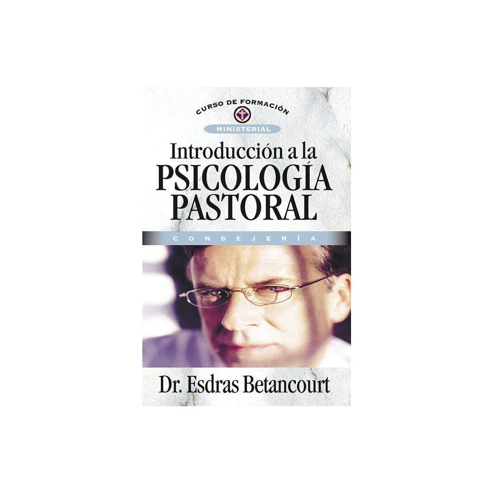 Introducci N A La Psicolog A Pastoral By Esdras Betancourt Paperback