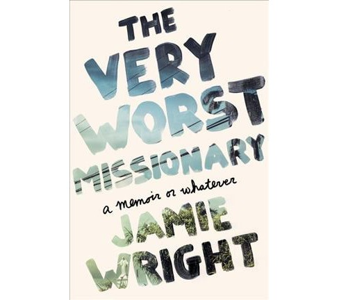 Very Worst Missionary : A Memoir or Whatever -  by Jamie Wright (Paperback) - image 1 of 1
