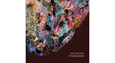 Matt Mitchell - Pouting Grimace (CD) - image 1 of 1