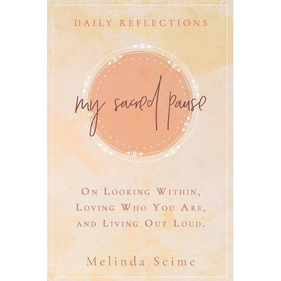 My Sacred Pause - by  Melinda Scime (Hardcover)