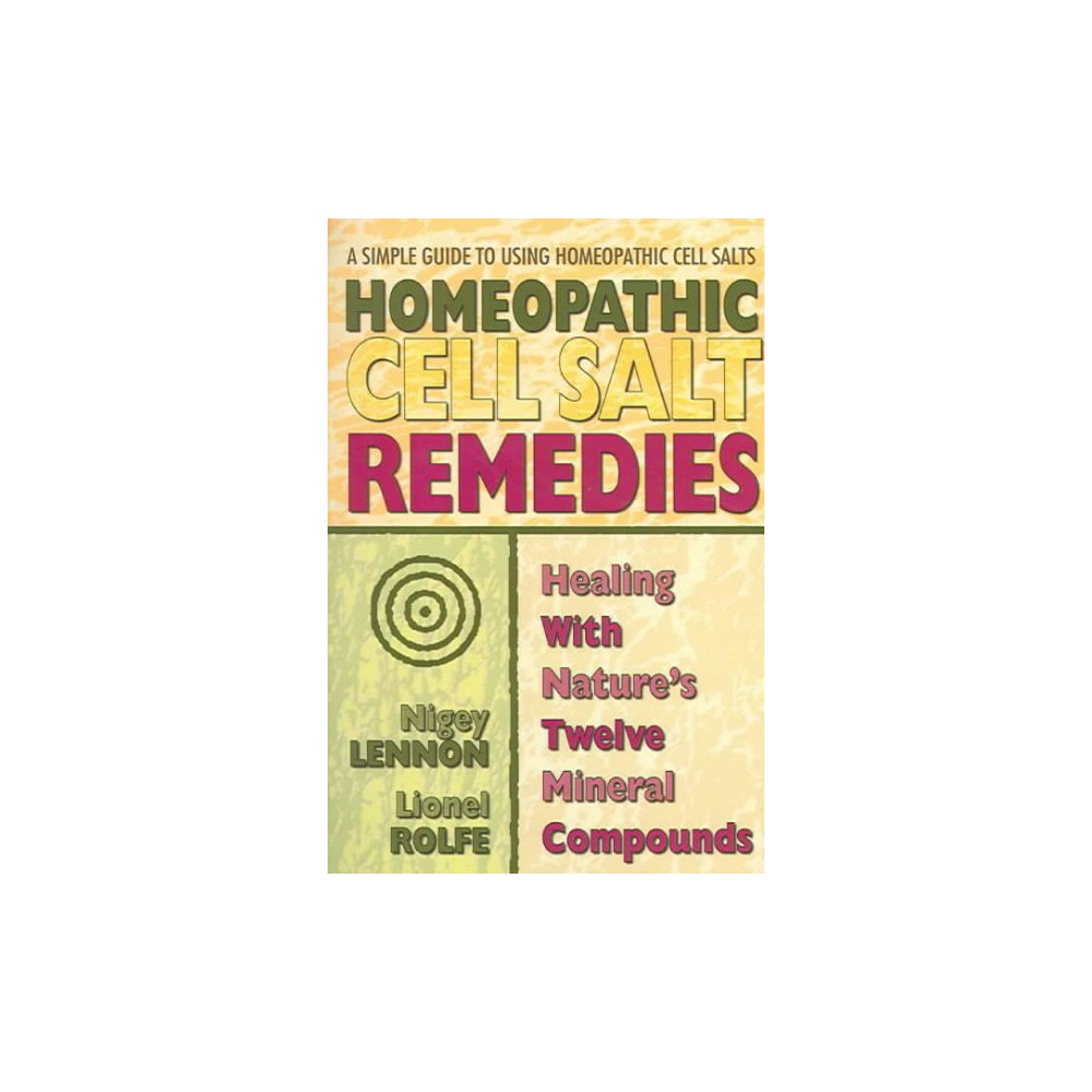 Homeopathic Cell Salt Remedies : Healing With Nature's Twelve Mineral Compounds - (Paperback)