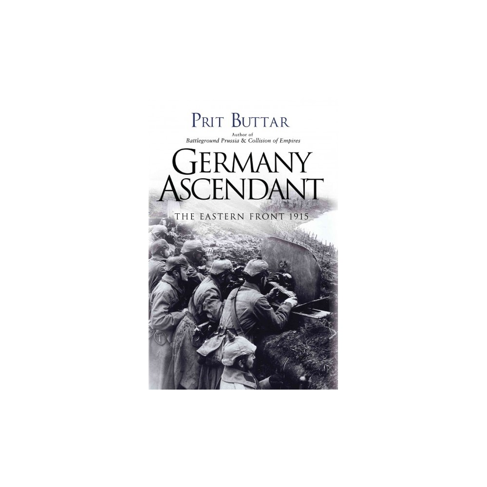 Germany Ascendant : The Eastern Front 1915 (Reprint) (Paperback) (Prit Buttar)