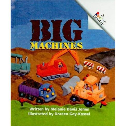Big Machines - (Rookie Readers: Level A (Pb)) by  Melanie Davis Jones (Hardcover) - image 1 of 1
