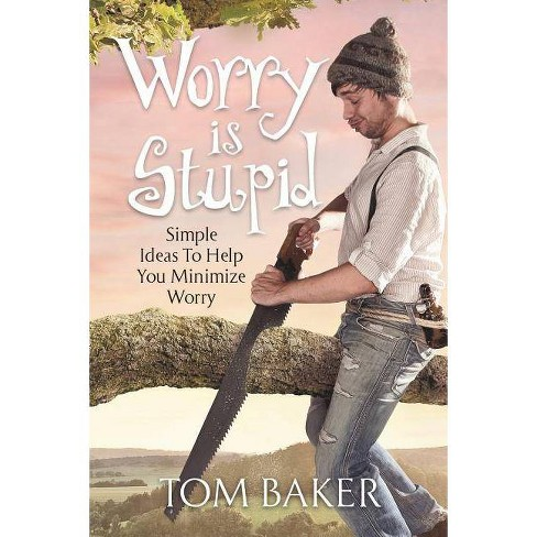 Worry Is Stupid - by  Tom Baker (Paperback) - image 1 of 1