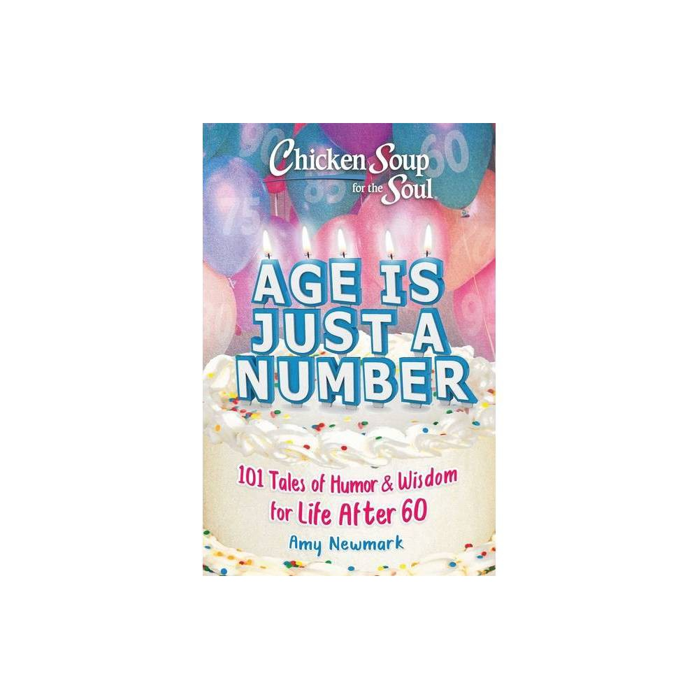 Chicken Soup For The Soul Age Is Just A Number By Amy Newmark Paperback