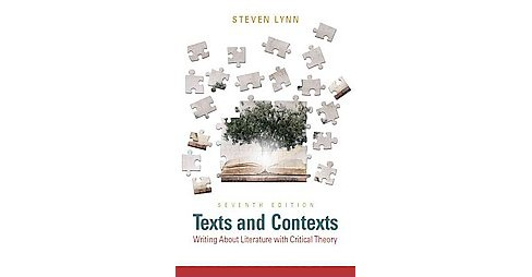 Texts and Contexts : Writing About Literature with Critical Theory (Student) (Paperback) (Steven Lynn) - image 1 of 1