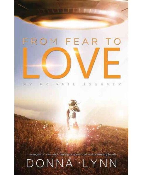 From Fear to Love : My Private Journey (Paperback) (Donna Lynn) - image 1 of 1