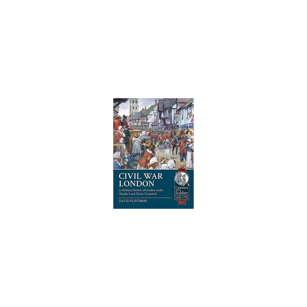 Civil War London : A Military History of London under Charles I and Oliver Cromwell (Paperback) (David