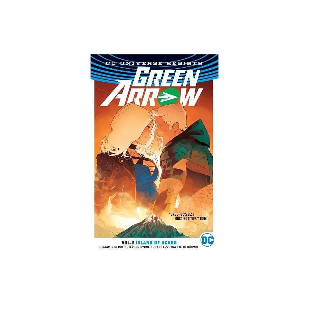 Green Arrow Vol 2 Island Of Scars Rebirth By Benjamin Percy Paperback