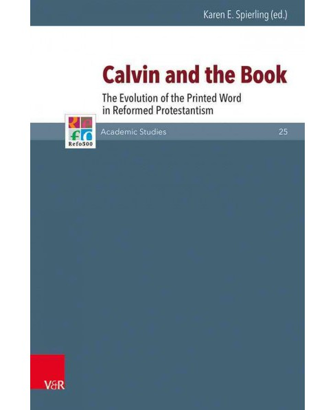 Calvin and the Book : The Evolution of the Printed Word in Reformed Protestantism (Hardcover) - image 1 of 1