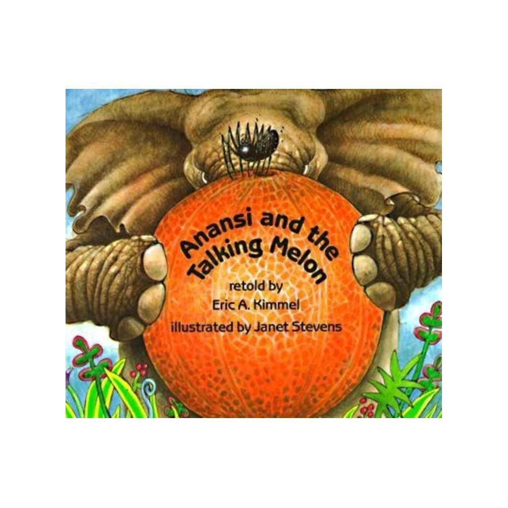 Anansi And The Talking Melon Anansi The Trickster By Eric A Kimmel Paperback