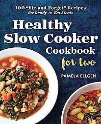 Healthy Slow Cooker Cookbook for Two : 100  Fix-and-Forget  Recipes for Ready-to-Eat Meals (Paperback)