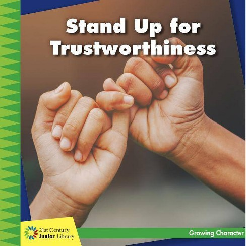 Stand Up for Trustworthiness - (21st Century Junior Library: Growing Character) by  Frank Murphy - image 1 of 1