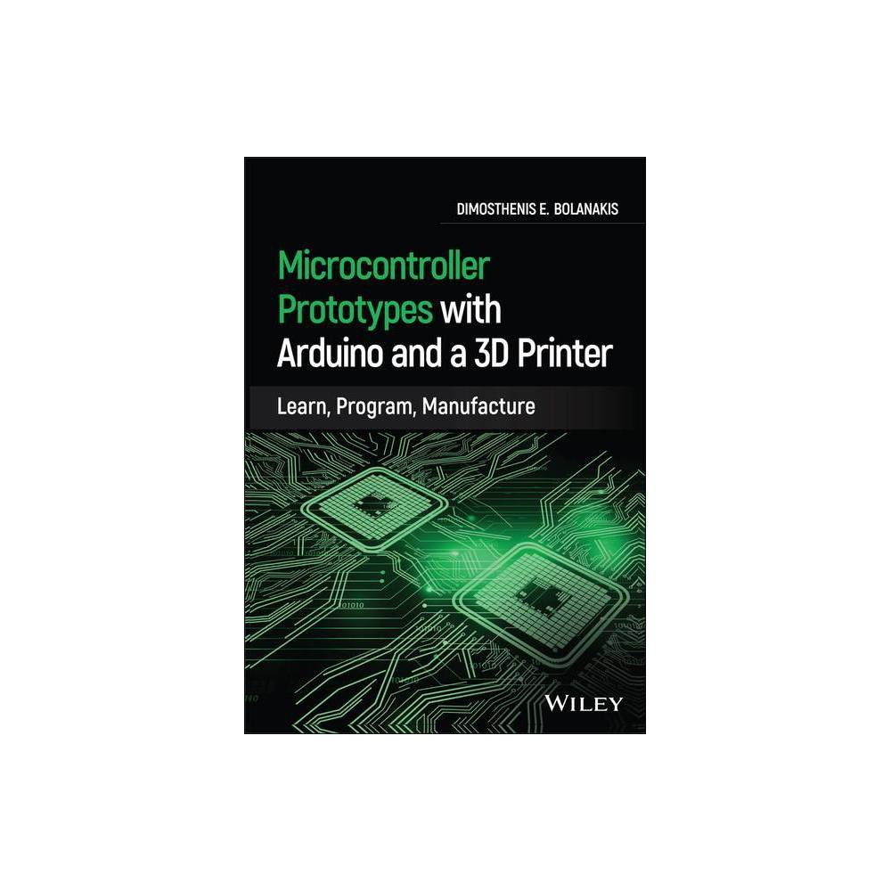 Microcontroller Prototypes With Arduino And A 3d Printer By Dimosthenis E Bolanakis Hardcover