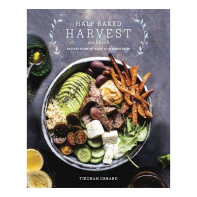 Half Baked Harvest Cookbook : Recipes from My Barn in the Mountains - by Tieghan Gerard (Hardcover)