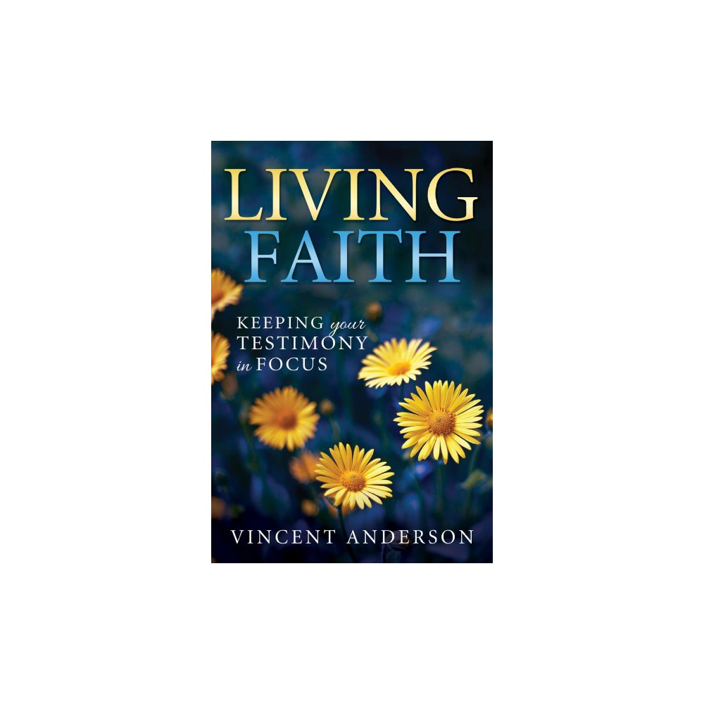 Living Faith : Bringing Your Testimony into Focus (Paperback)
