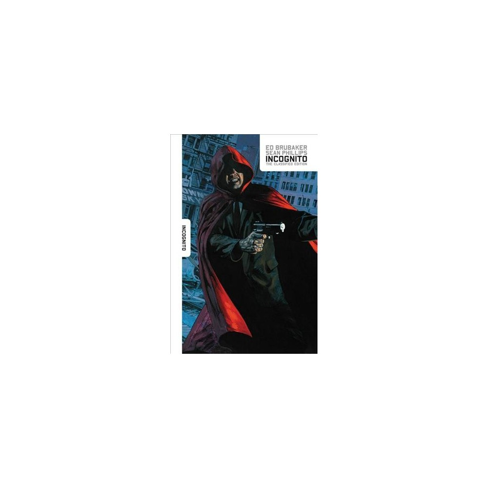 Incognito : The Classified Edition - by Ed Brubaker (Hardcover)