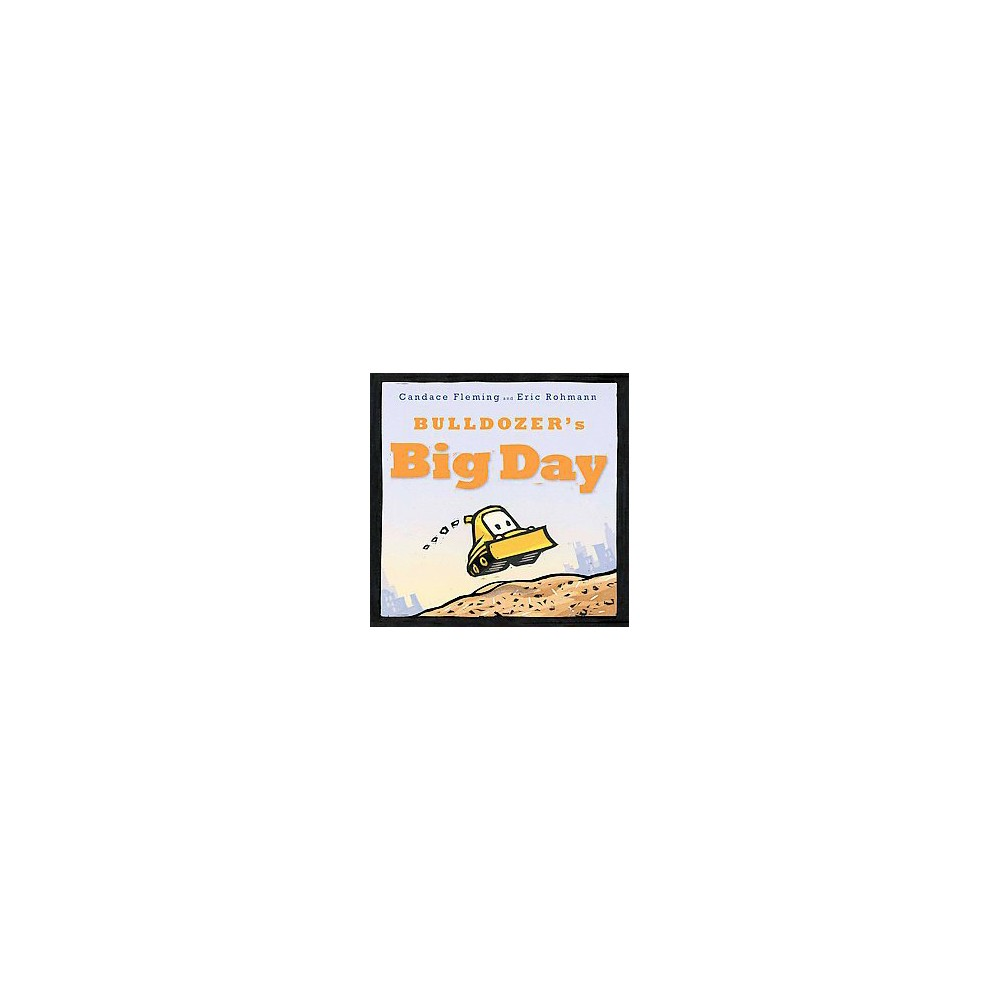 Bulldozer's Big Day (School And Library) (Candace Fleming)