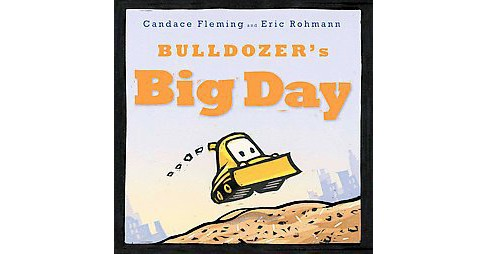 Bulldozer's Big Day (School And Library) (Candace Fleming) - image 1 of 1