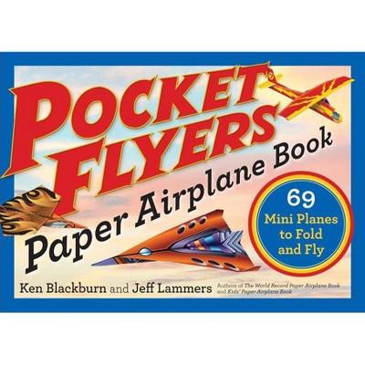 Pocket Flyers Paper Airplane Book - (Paper Airplanes) by  Ken Blackburn & Jeff Lammers (Paperback)