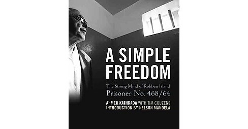 Simple Freedom : The Strong Mind of Robben Island Prisoner No. 468/64 (Hardcover) (Ahmed Kathrada) - image 1 of 1