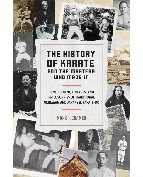 History of Karate and the Masters Who Made It : Development, Lineages, and Philosophies of Traditional - image 1 of 1