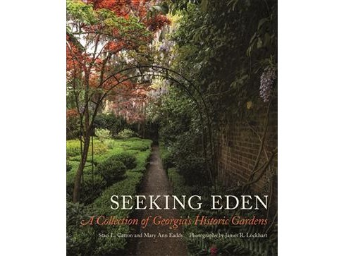 Seeking Eden : A Collection of Georgia's Historic Gardens -  (Hardcover) - image 1 of 1