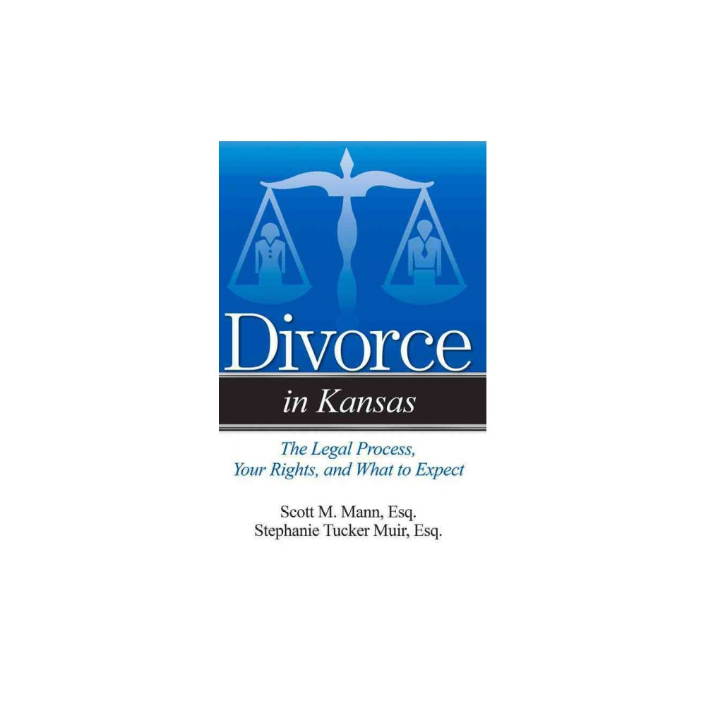 Divorce in Kansas : The Legal Process, Your Rights, and What to Expect (Paperback) (Scott M. Mann &