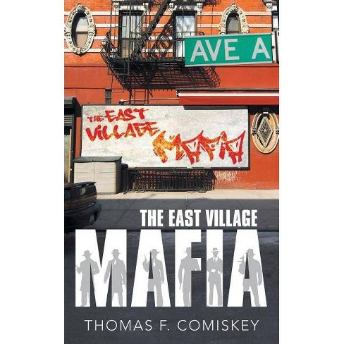 The East Village Mafia - by  Thomas F Comiskey (Paperback) - image 1 of 1