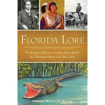 Florida Lore: The Barefoot Mailman, Cowboy Bone Mizell, the - by Caren Schnur Neile (Paperback)