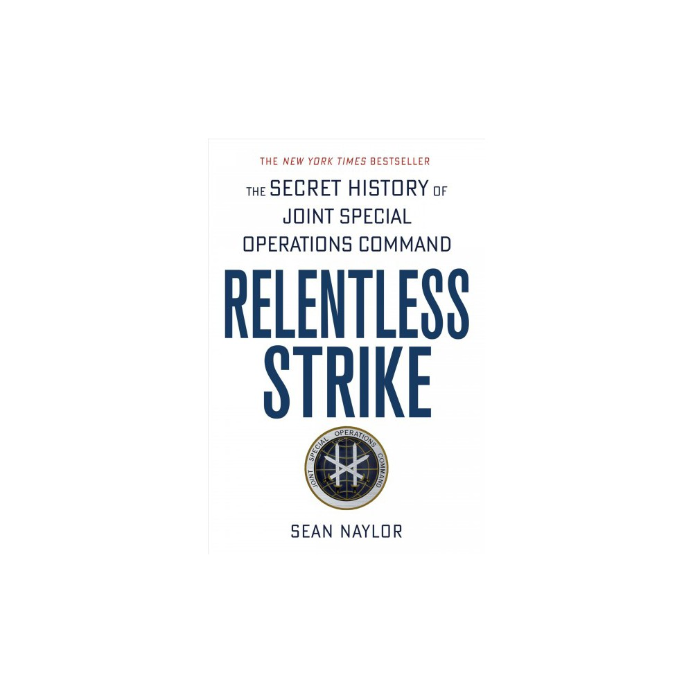 Relentless Strike : The Secret History of Joint Special Operations Command (Reprint) (Paperback) (Sean