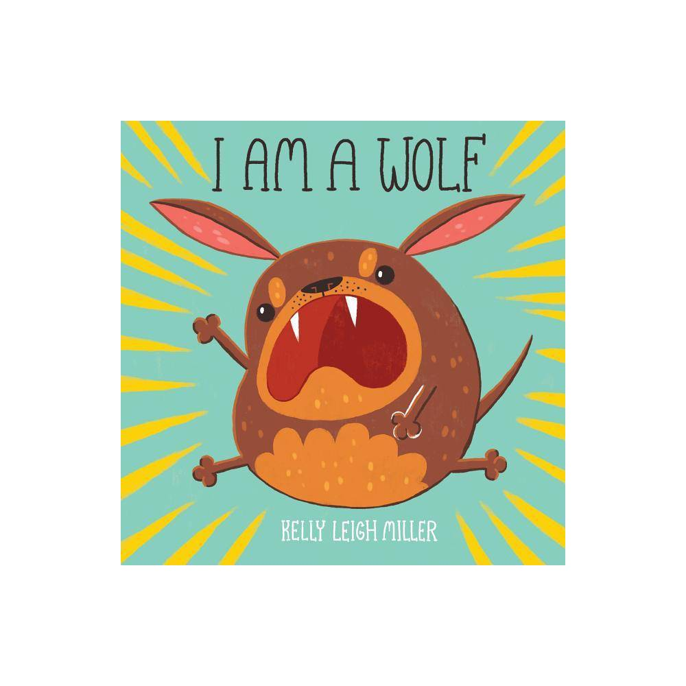 I Am A Wolf By Kelly Leigh Miller Hardcover